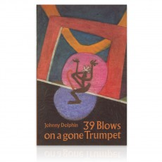 39 Blows on a Gone Trumpet by Johnny Dolphin